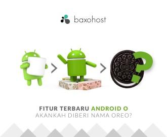 Fitur-Terbaru-Android-O-Akankah-Diberi-Nama-Oreo